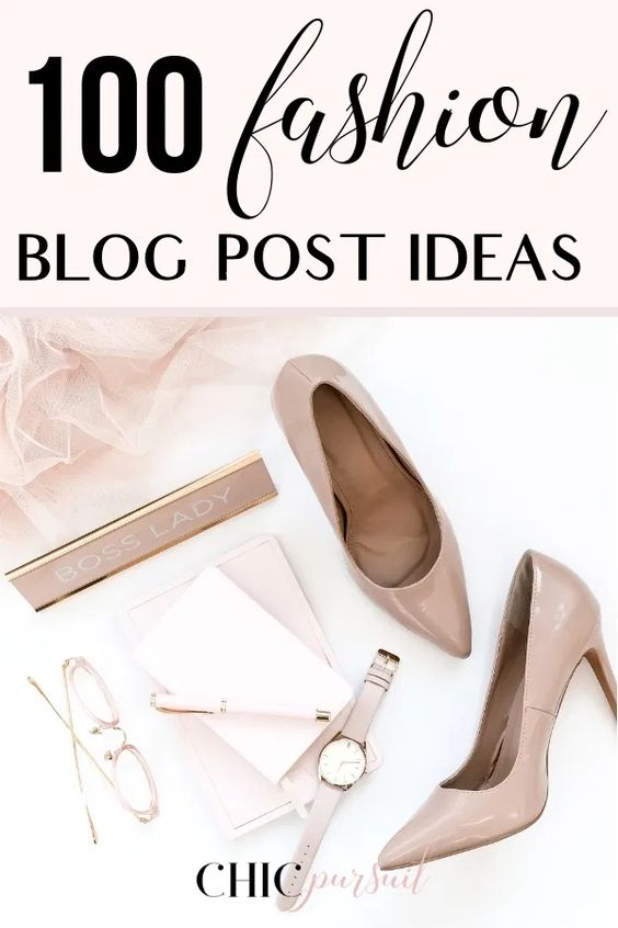 100 Fashion Blog Post Ideas To Boost Your Traffic